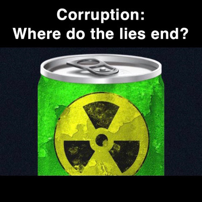 "energy drink with nuclear symbol on it. ""Corruption: Where do the lies end?"""
