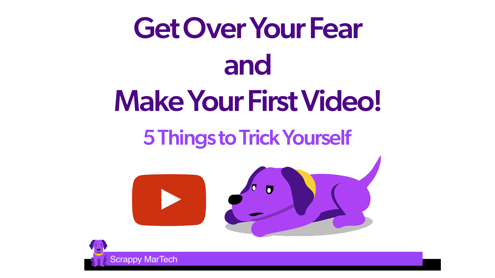 Get Over Your Fear and Make Your First Video