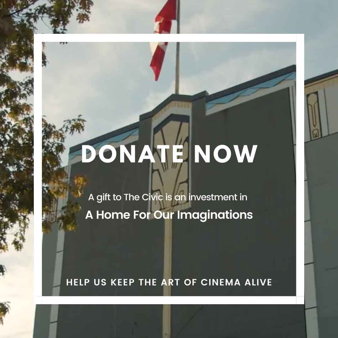 Image Text: Donate Now, A gift to The Civic is an investment in A Home For Our Imaginations. Help us keep the art of cinema alive.