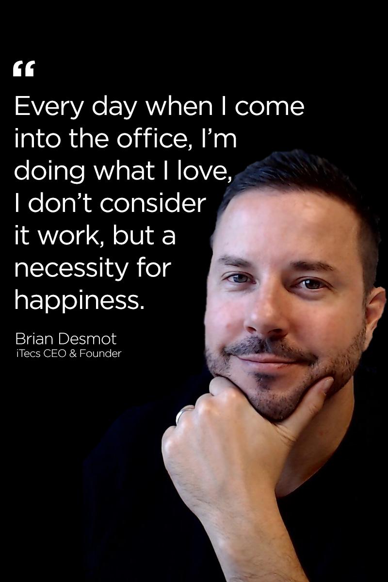Brian Desmot, Founder of iTecs