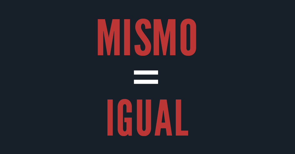 The Ironic Difference Between Igual and Mismo