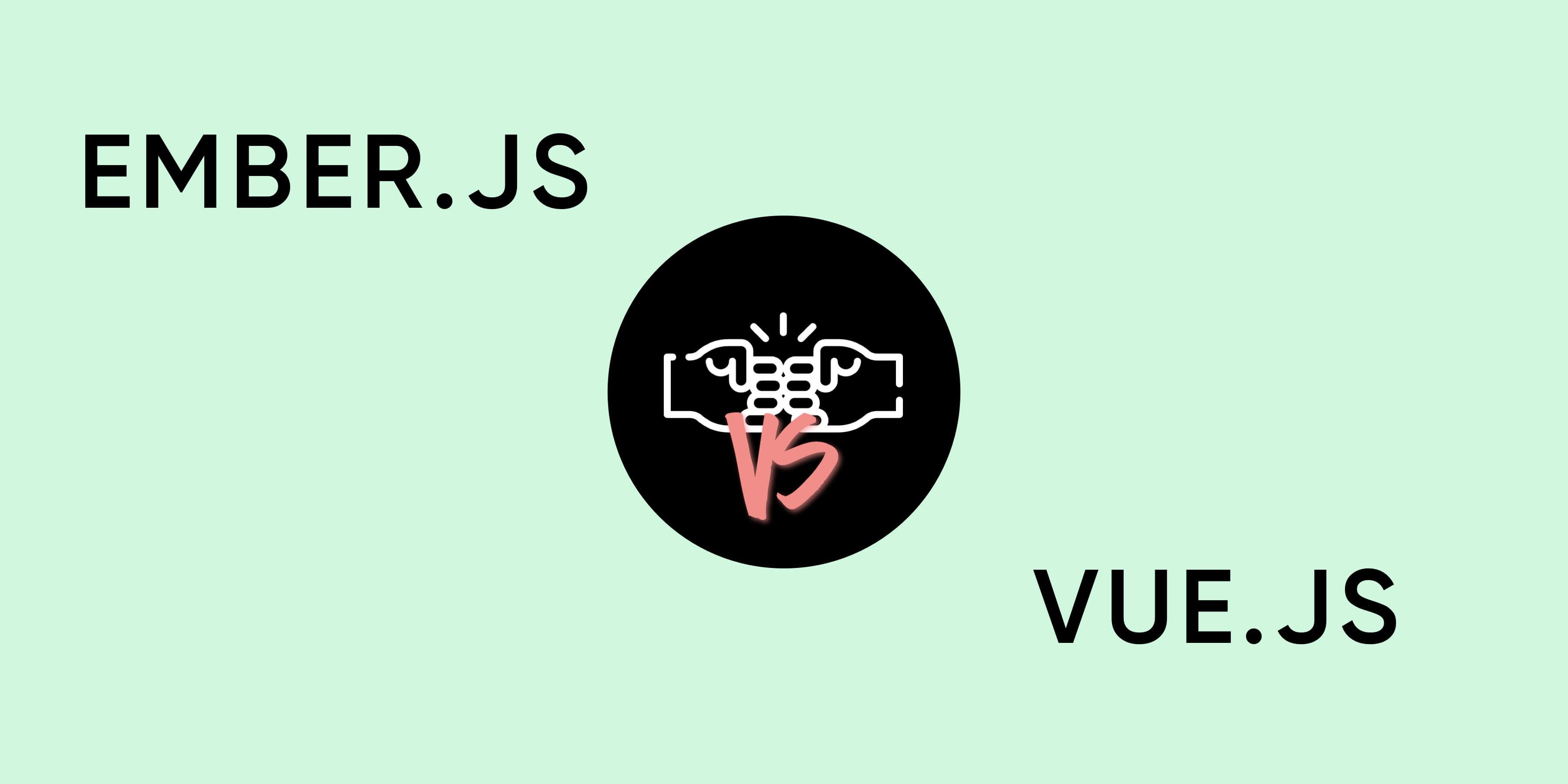 Ember.js. vs Vue.js