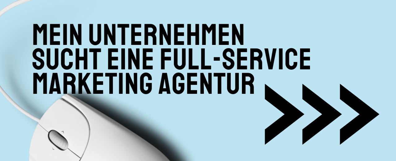Die Full-Service Marketing Agentur für Ihr Unternehmen.