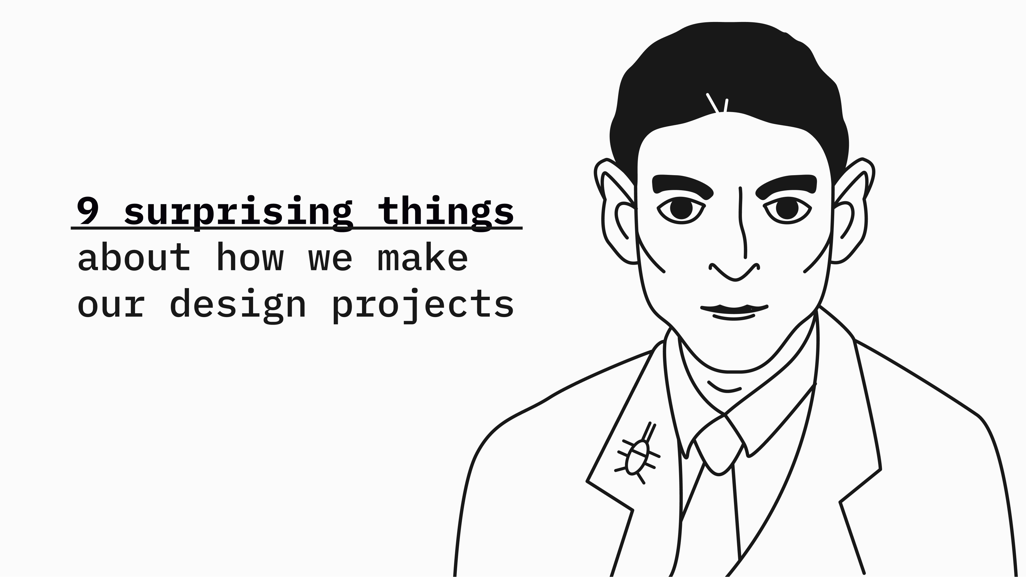 9surprising things about how we make our design projects