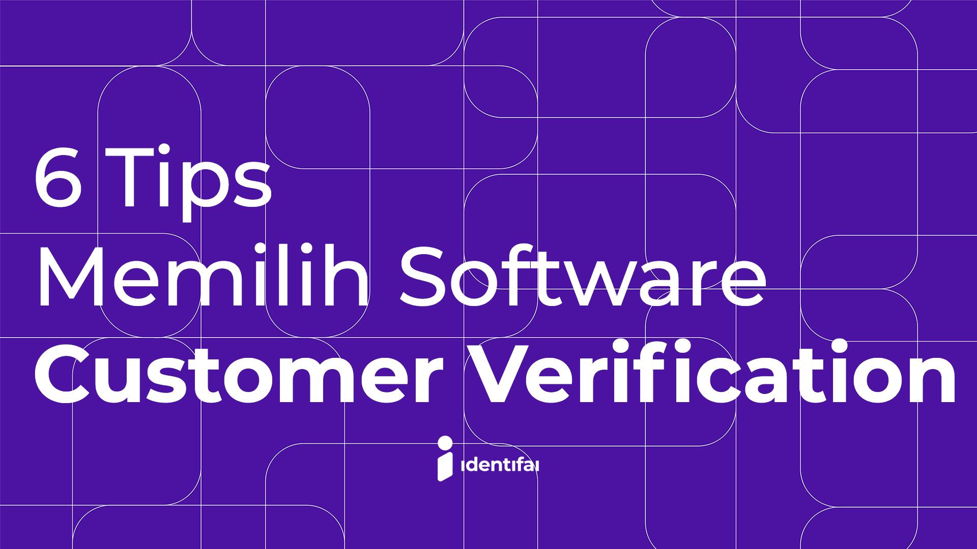 6 Tips Dalam Memilih Software Customer Verification