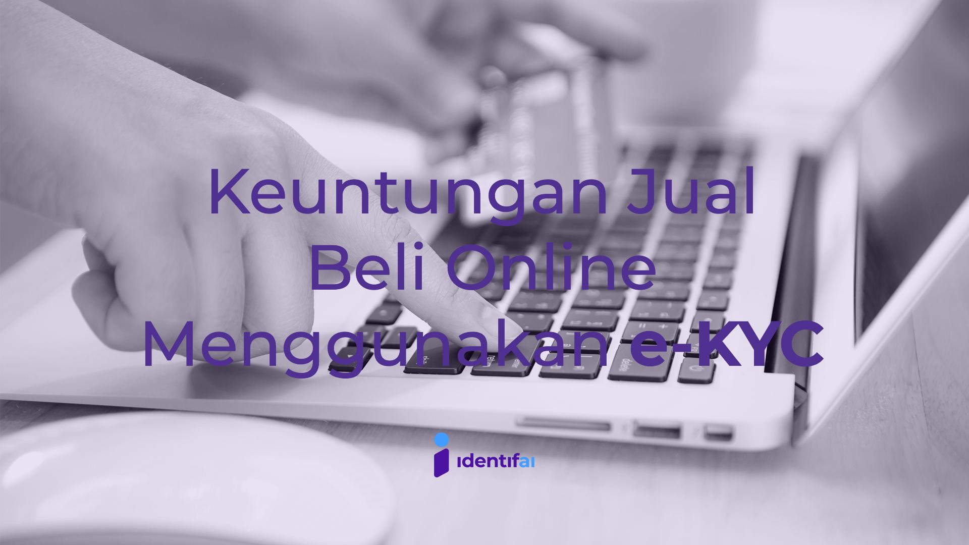 Keuntungan Jual Beli Online Menggunakan e-KYC