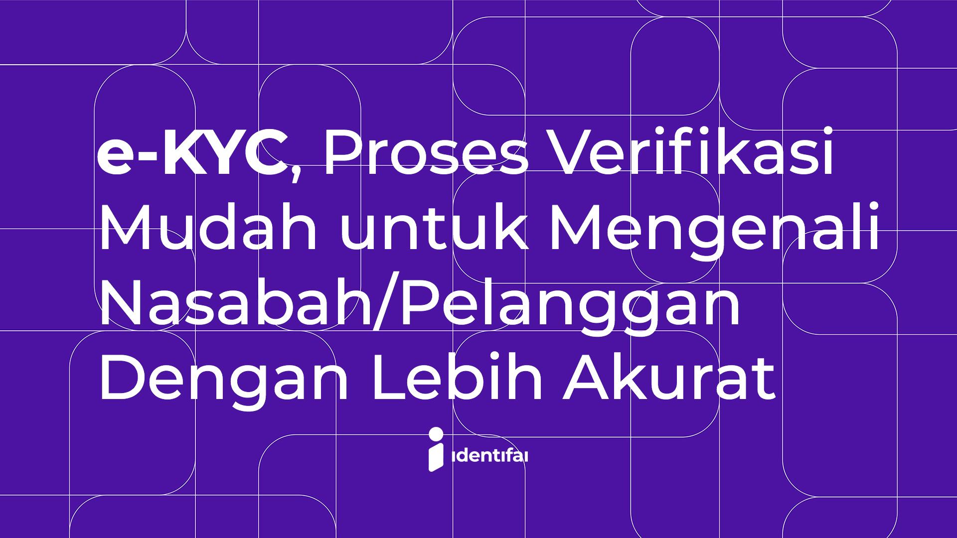 e-KYC, Proses Verifikasi Mudah untuk Mengenali Nasabah/Pelanggan Dengan Lebih Akurat