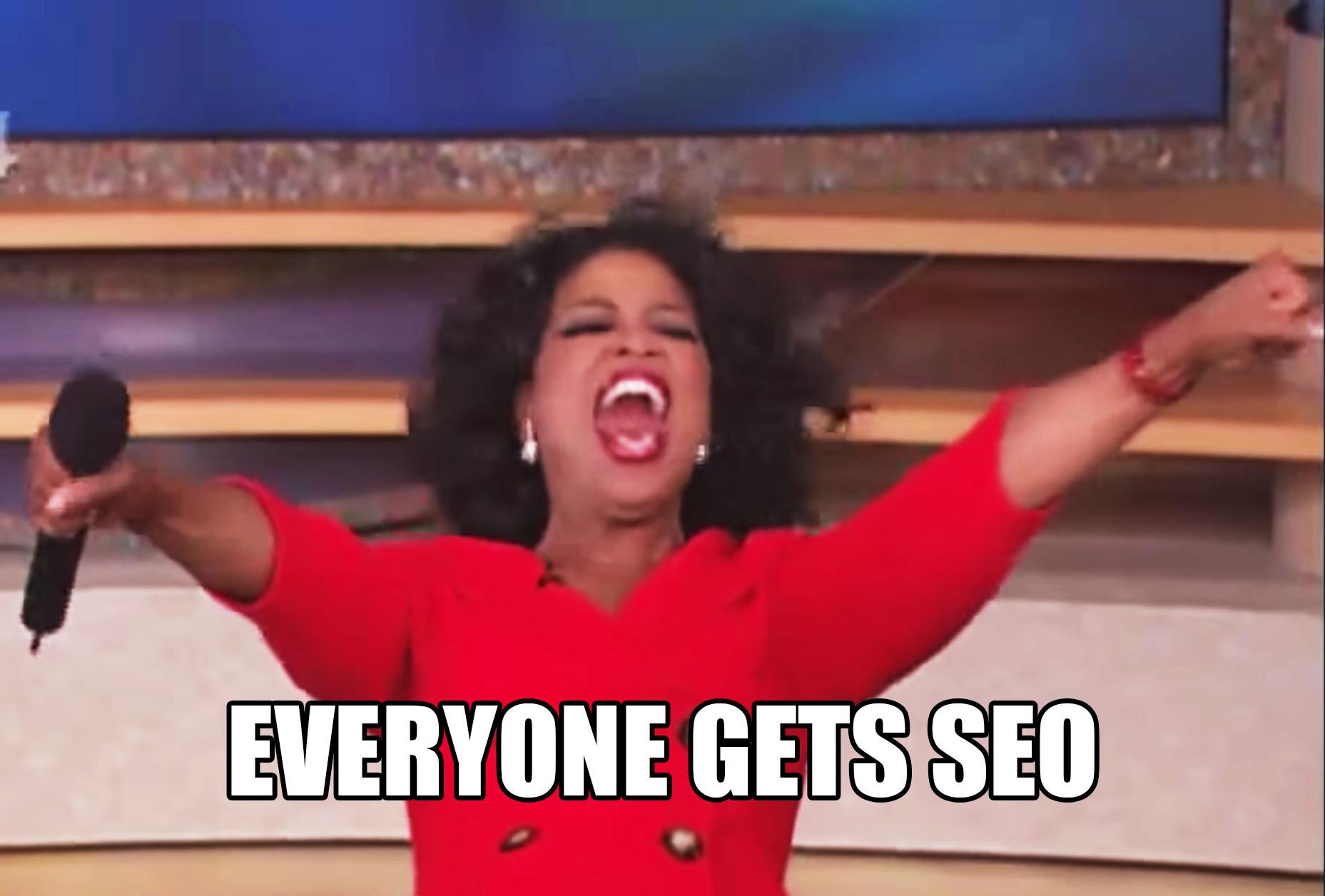 """Oprah announcing """"Everyone gets SEO!"""""""