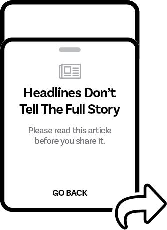 "A mockup of a prompt that reminds users that ""Headlines Don't Tell The Full Story""."