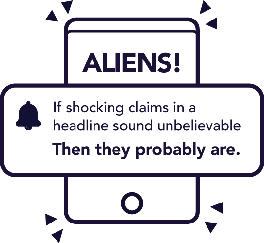 "A mockup of an over-the-top news headline that reads ""ALIENS!"". In front of it is a reminder: ""If shocking claims in a headline sound unbelievable, then they probably are."""
