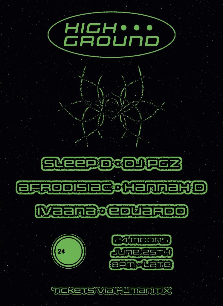 High Ground w/ Sleep D, DJ PGZ, Hannah D, Afrodisiac, IVAANA & Eduardo