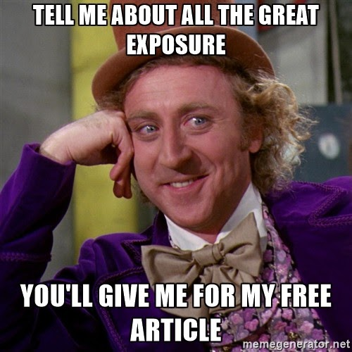 Tell me about all the great exposure you'll give me for my free article