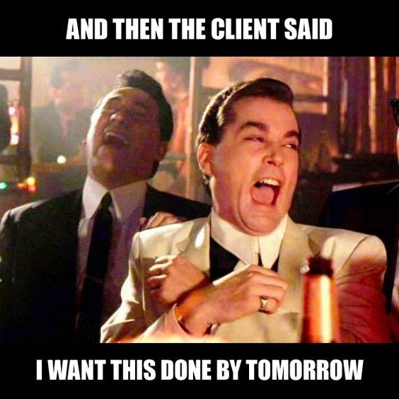 """And then the client said """"I want this done by tomorrow"""""""