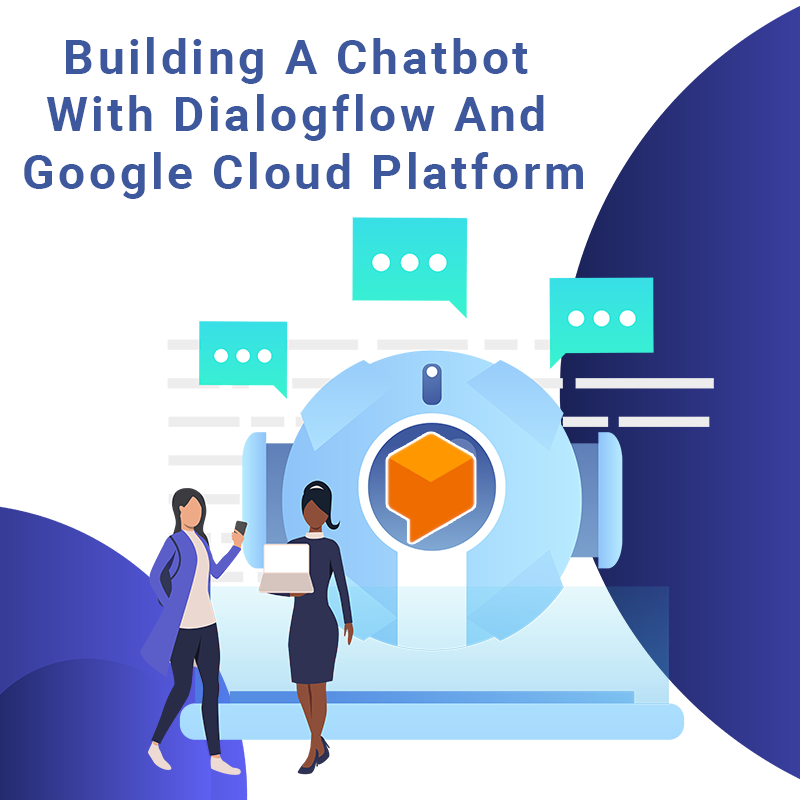 Building A Chatbot With DialogFlow And Google Cloud Platform