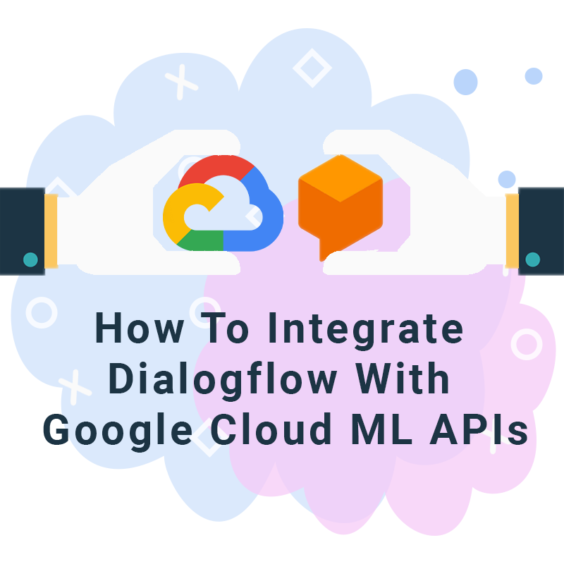 How to integrate DialogFlow with Google cloud ML APIs