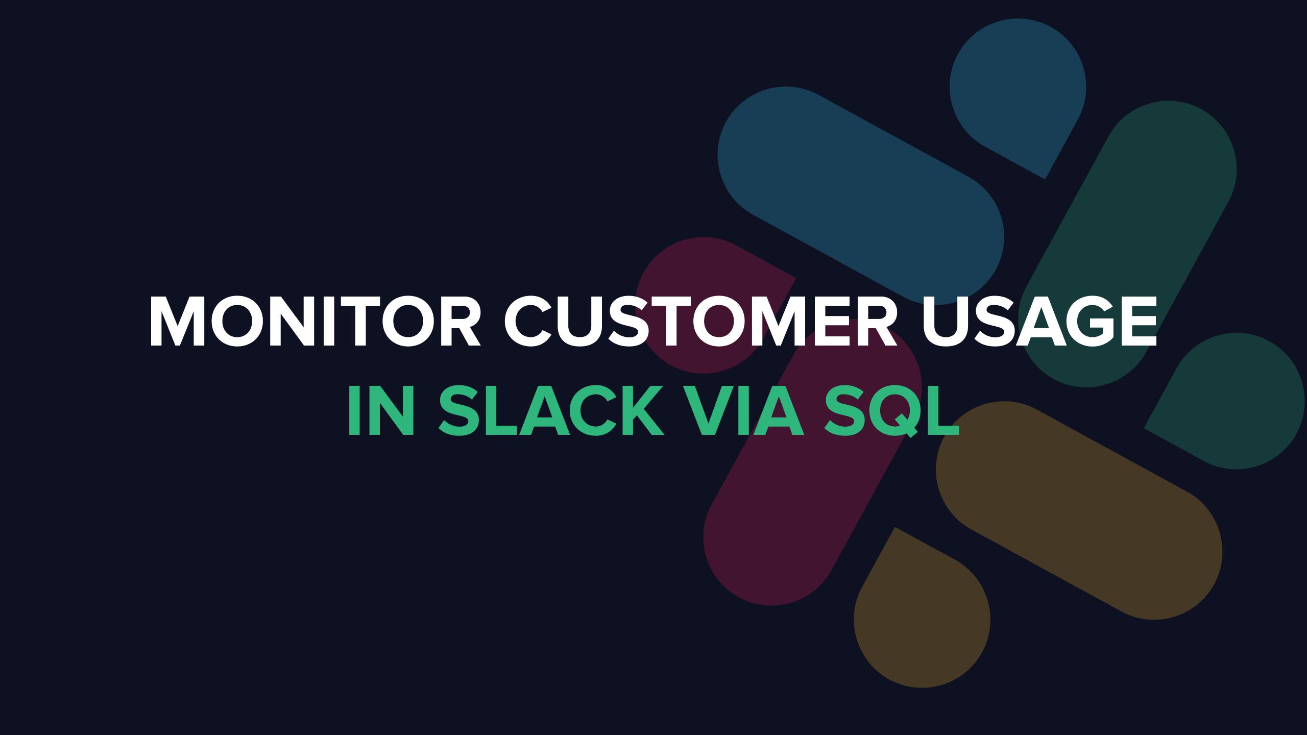 How to monitor customer usage in Slack via SQL