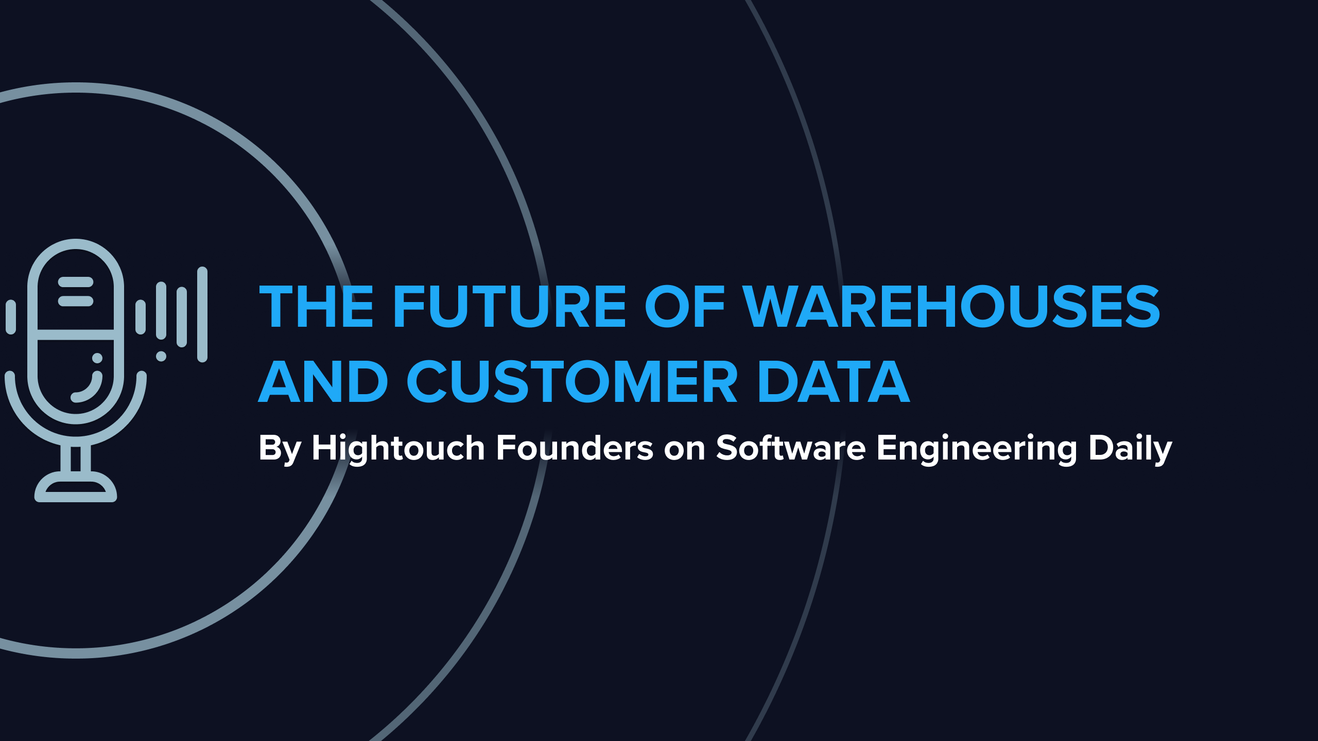 The Future of Warehouses and Customer Data - Software Engineering Daily