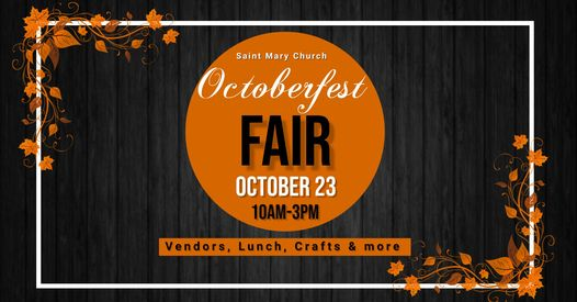 May be an image of text that says 'Saint Mary Church Octoberfest FAIR OCTOBER 23 10AM-3PM Vendors, Lunch, Crafts & more'