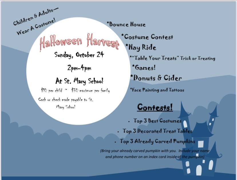 """May be an image of text that says 'Children & Adults- *Bounce House Wear A Costune! Halloween Harvest *Costume Confest *Hay Ride Sunday, October 24 *""""Table Your Treats"""" Trick or Treating *Games! Donuts & Cider *Face Painting and Tattoos 2pm-4pm St. Mary School $10 per child $30 maximum per family Cash or check made payable to St. Mary Scheel Contests! Top 3 Besf Cosfumes .Top3 Decorated Top Already Carved (Bring your already carved pumpkin with you. Includ and phone number on n ndex card'"""