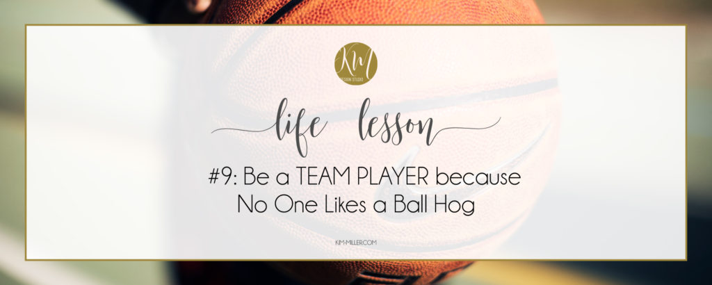 Basketball life lesson no. 9: be a team player because no one likes a ball hog.