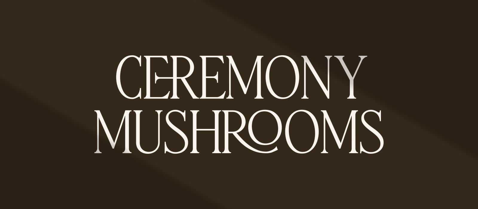 Ceremony Mushrooms