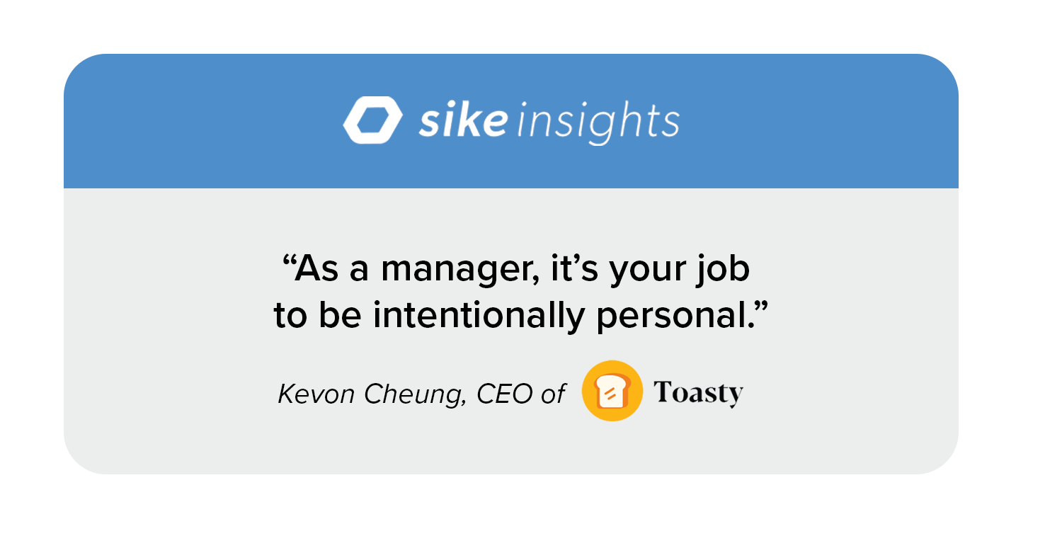 """Quote image: """"As a manger, it's your job to be intentionally personal."""" ––Kevon Cheung, CEO of Toasty"""