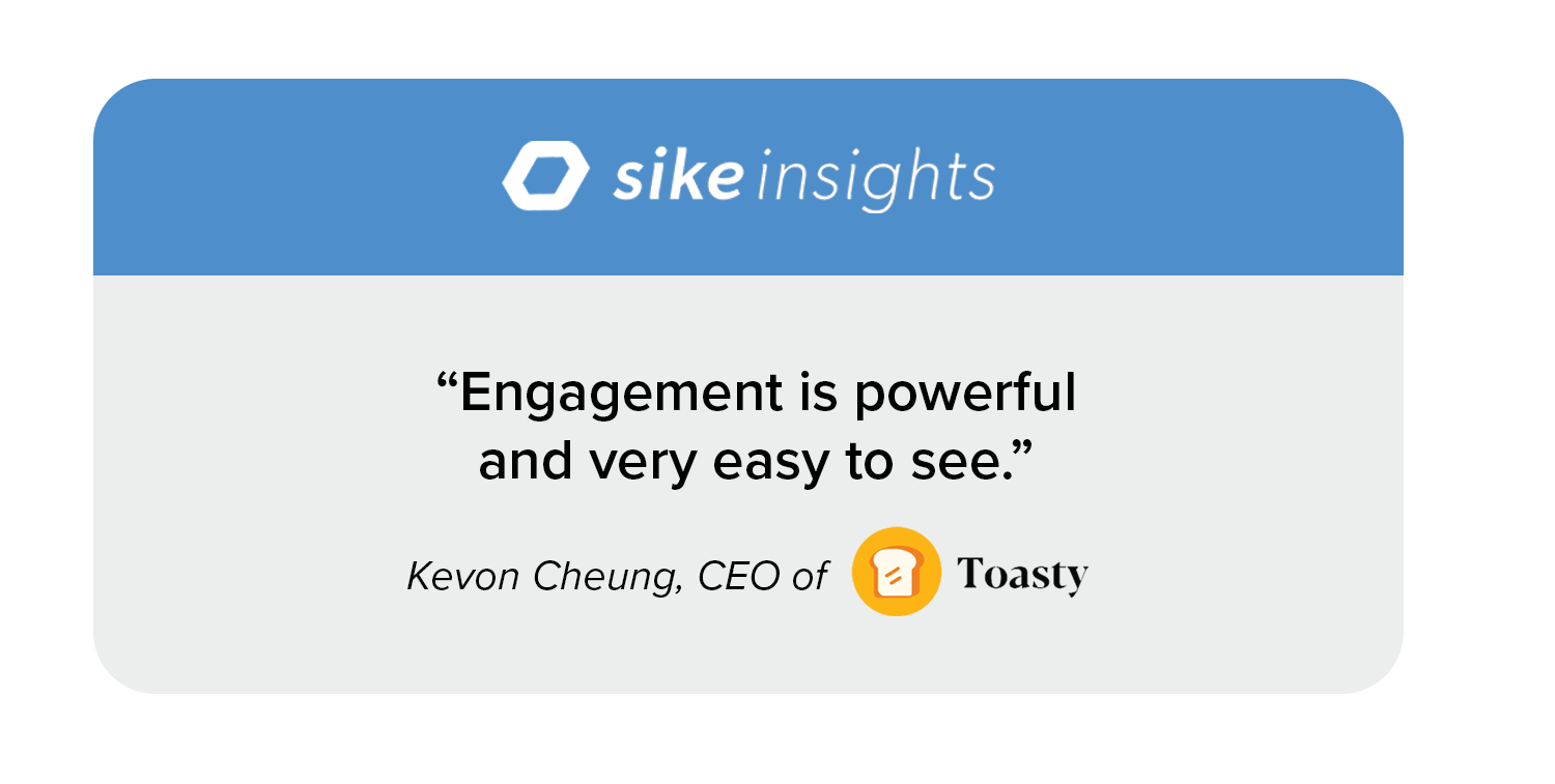 """Quote image: """"Engagement is powerful and very easy to see."""" ––Kevon Cheung, CEO of Toasty"""
