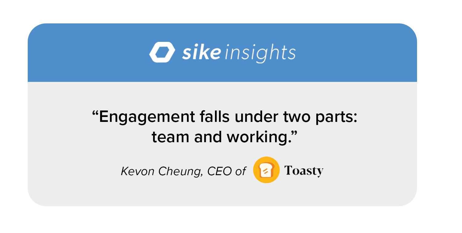 """Quote image: """"Engagement falls under two parts: team and working."""" ––Kevon Cheung, CEO of Toasty"""