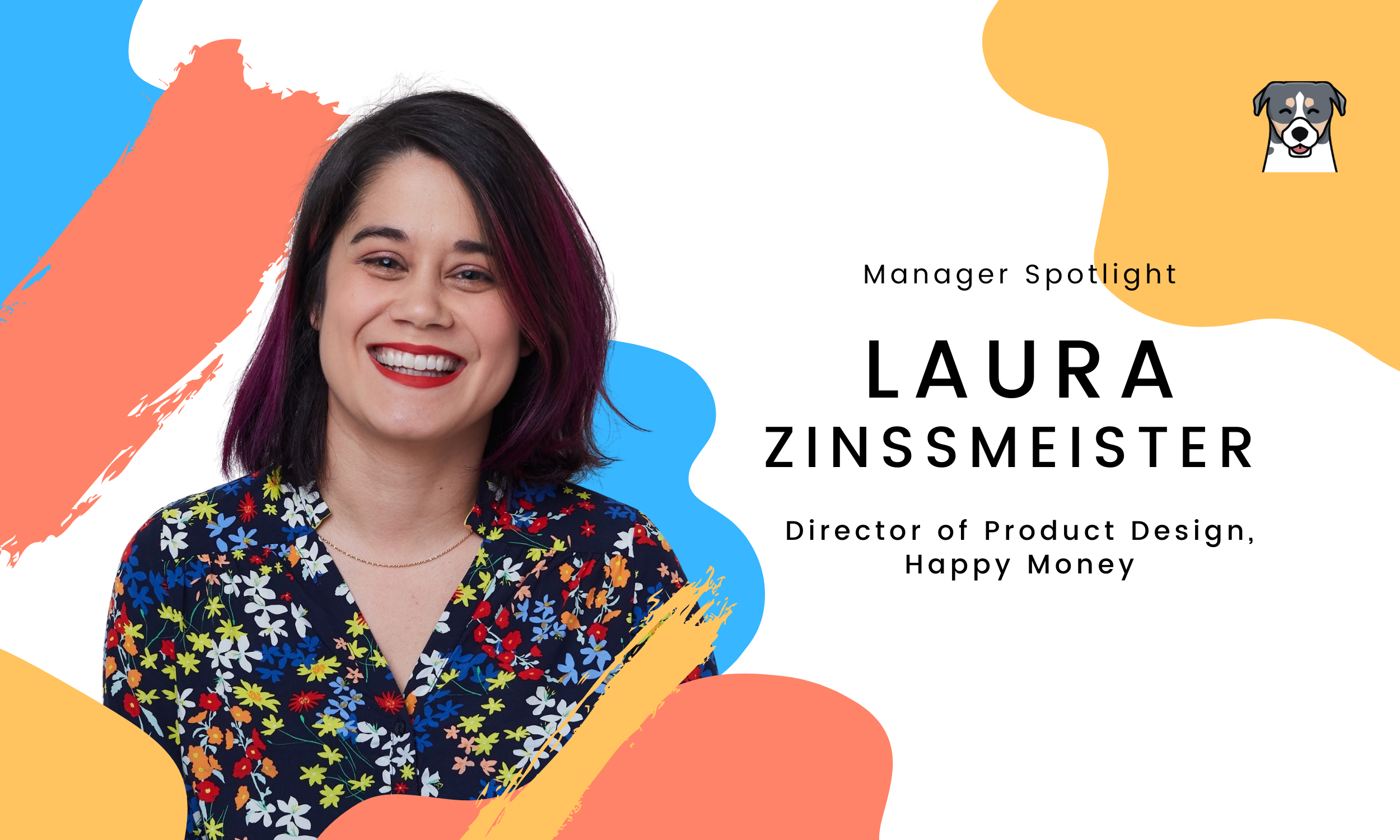 This week we spoke to Laura, Director of Product Design at Happy Money. She shares her best tips for remote management, leadership lessons from anti-racism lectures, and the importance of balance.