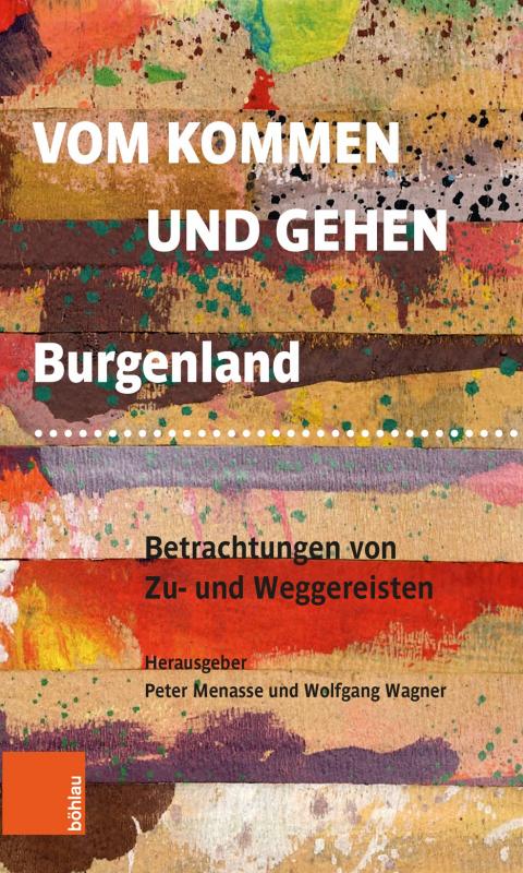 BUCHVORSTELLUNG & LESUNG: Peter Menasse und Wolfgang Wagner (Hg.) Vom Kommen und Gehen Burgenland. Betrachtungen von Zu- und Weggereisten
