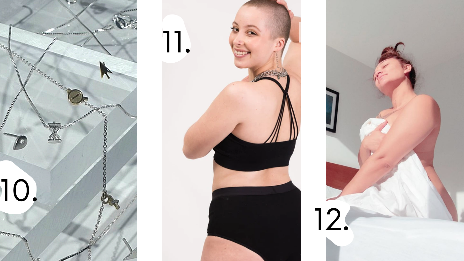 10. Different bracelets and necklaces with pendants that look like cursors and map signs and other computer icons, 11. beautiful bald model smiling with her back to the camera in black underwear and top, 12. Cush sitting on her bed naked covered by a white sheet with eyes closed and sun on her skin