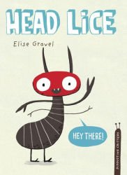 HEAD LICE by Elise Gravel book cover cartoon lice louse saying Hey There!