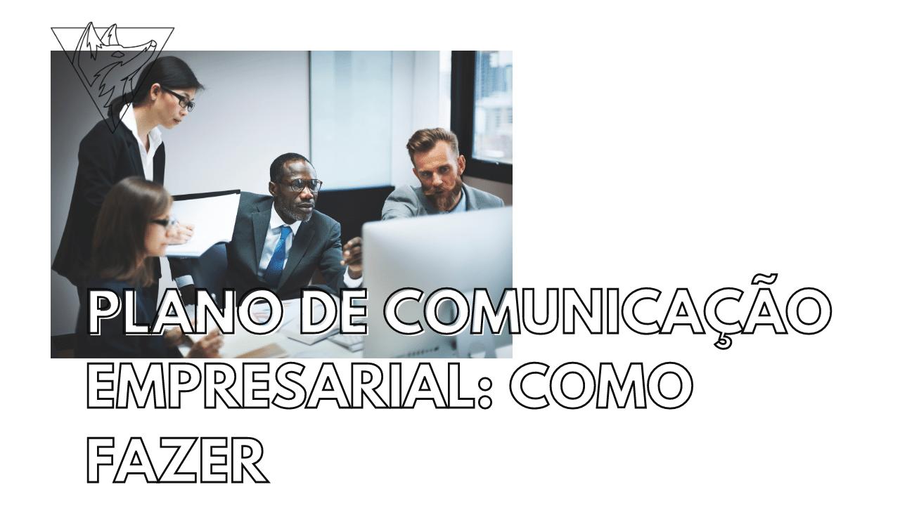 Plano de comunicação empresarial: como fazer