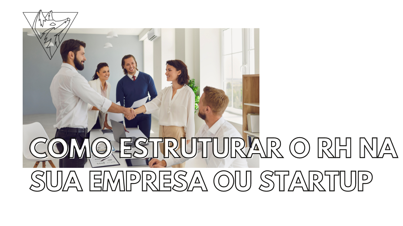 Como estruturar o RH na sua empresa ou startup