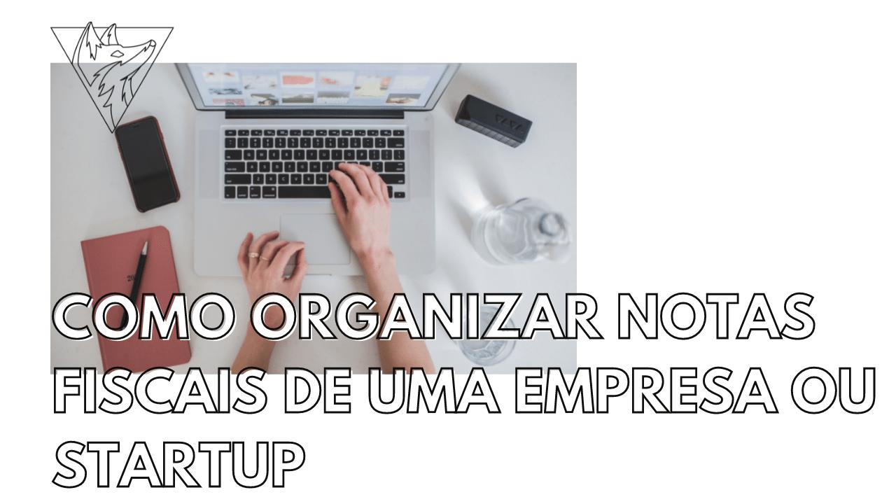 Como organizar notas fiscais de uma empresa ou startup