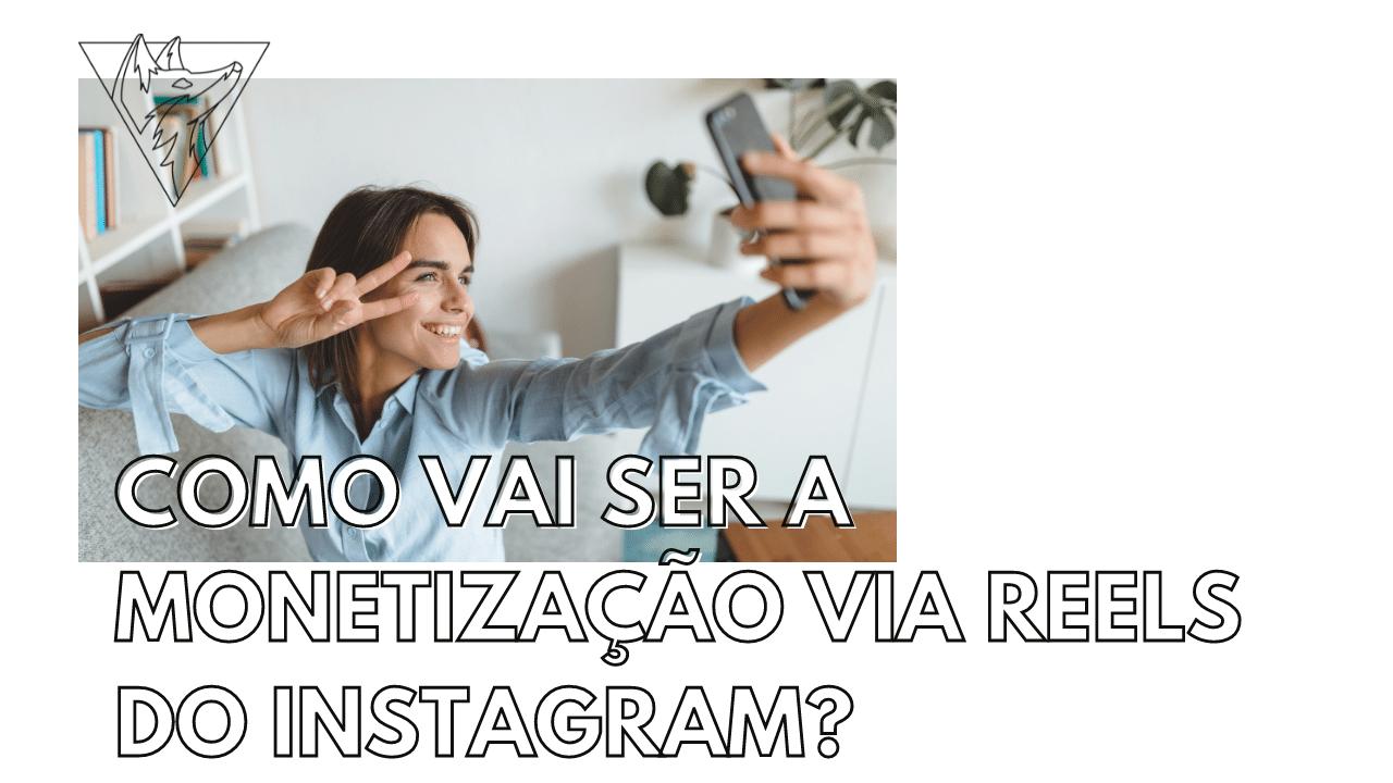 Como vai ser a monetização via reels do Instagram?