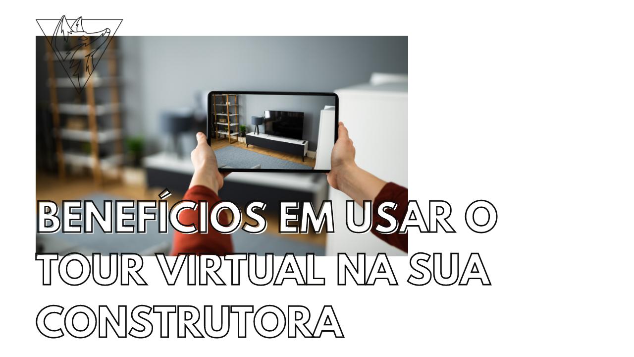 Benefícios em usar o tour virtual na sua construtora