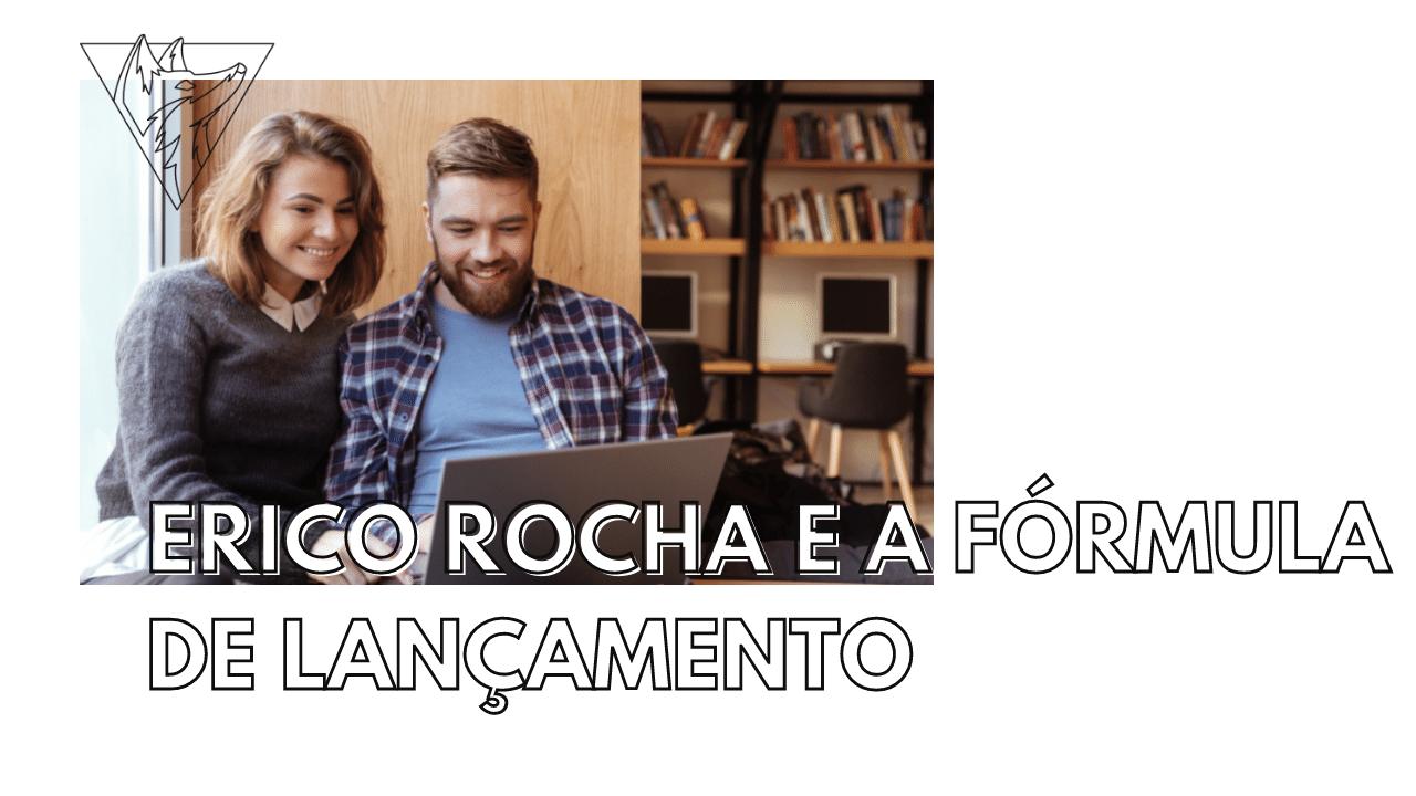 Erico Rocha e a Fórmula de Lançamento