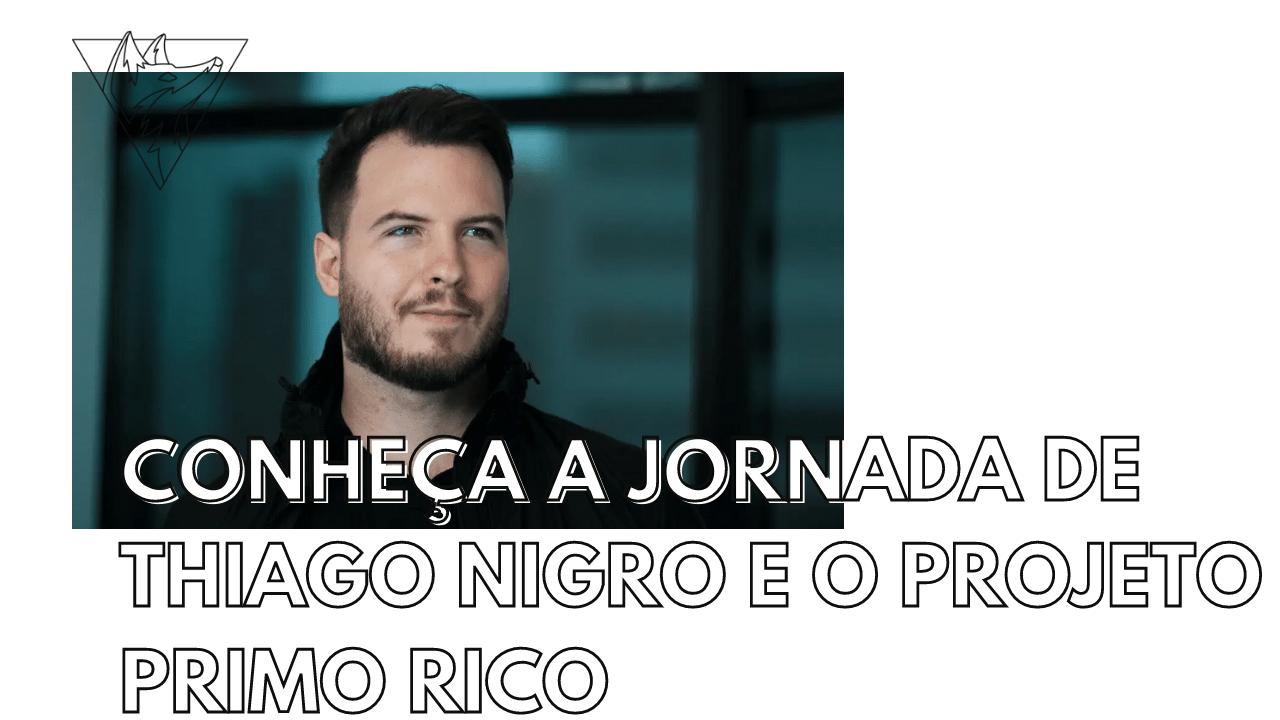A jornada de Thiago Nigro e o projeto Primo Rico