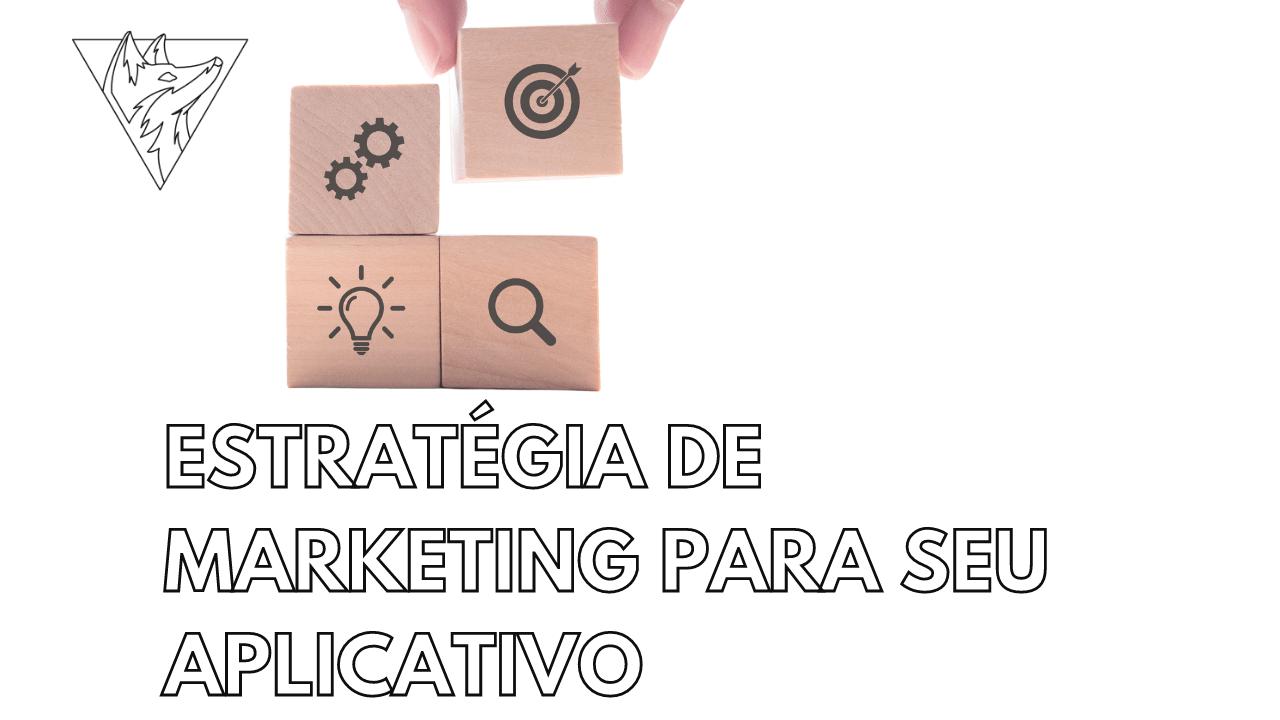 Como criar uma estratégia de marketing para seu aplicativo: 5 passos práticos