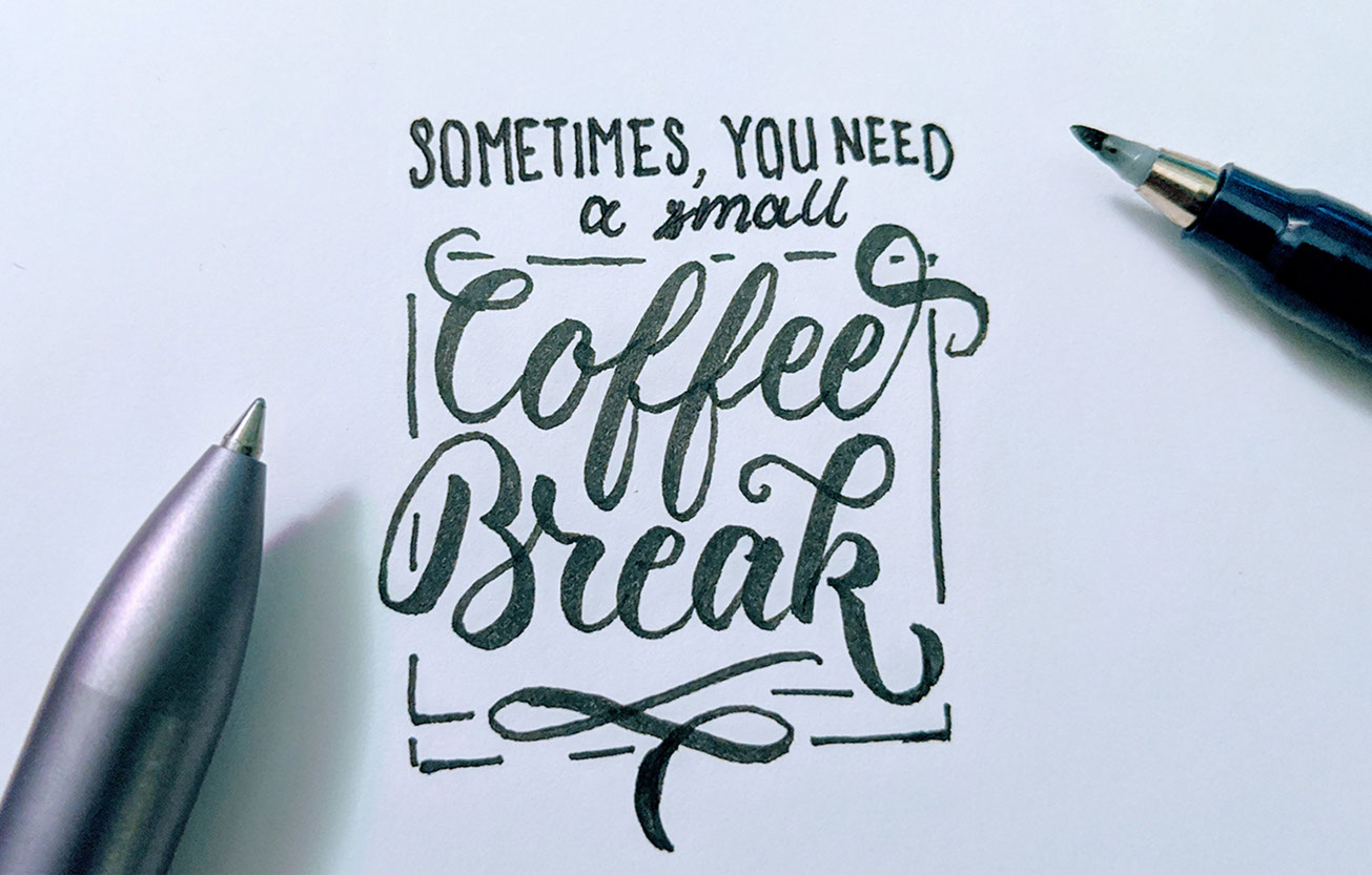 """""""Sometimes you need a small coffee break"""" hand lettered"""