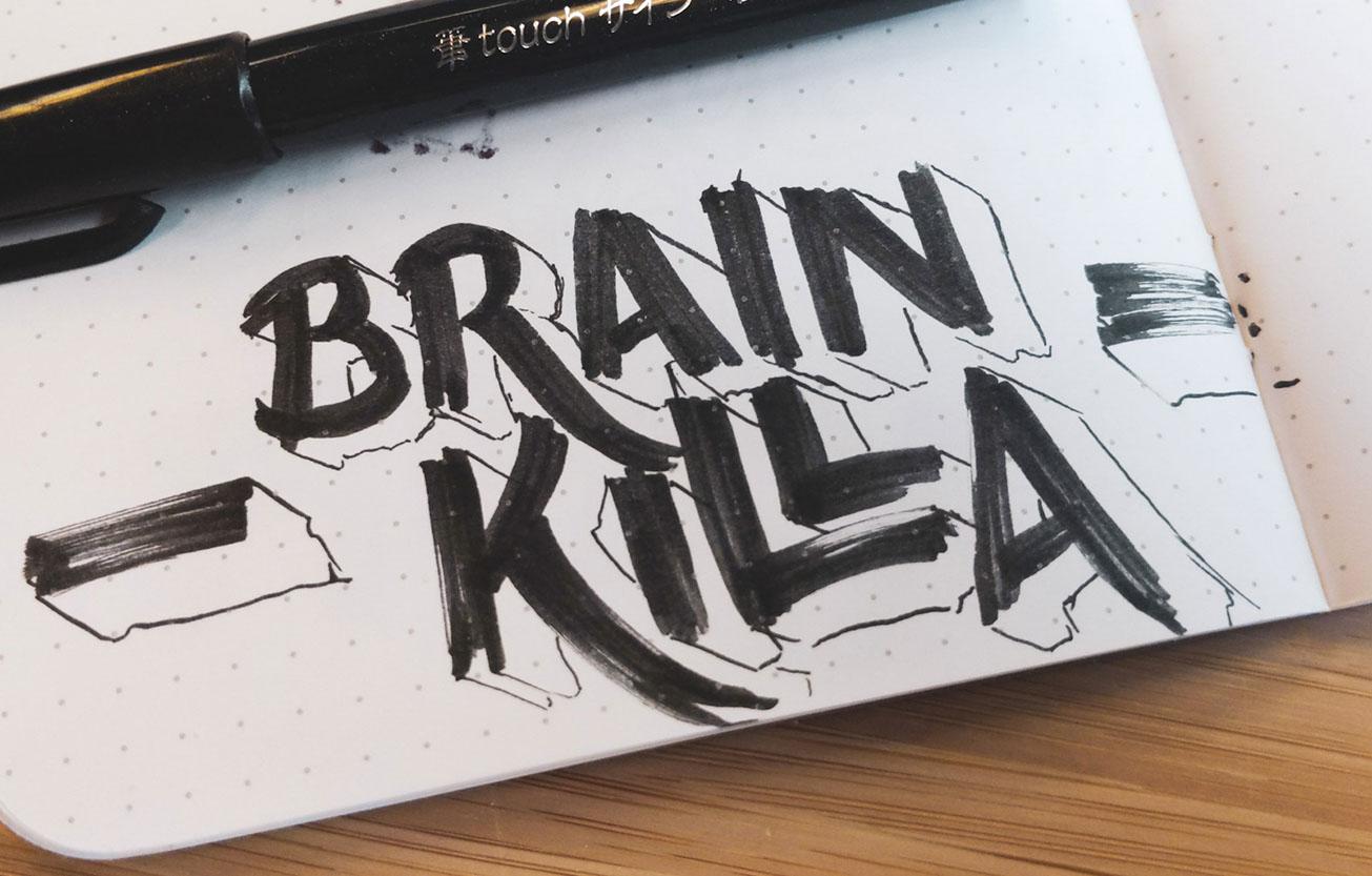 """Brain killa"" hand lettered"