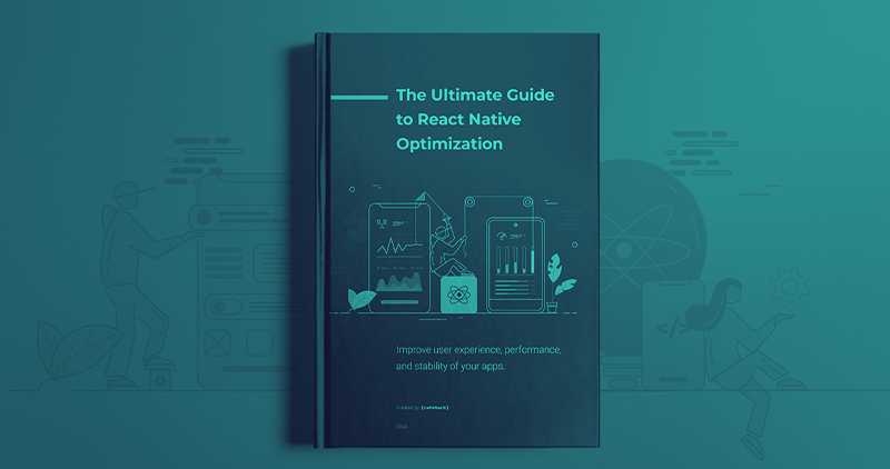The Ultimate Guide to React Native Optimization Ebook
