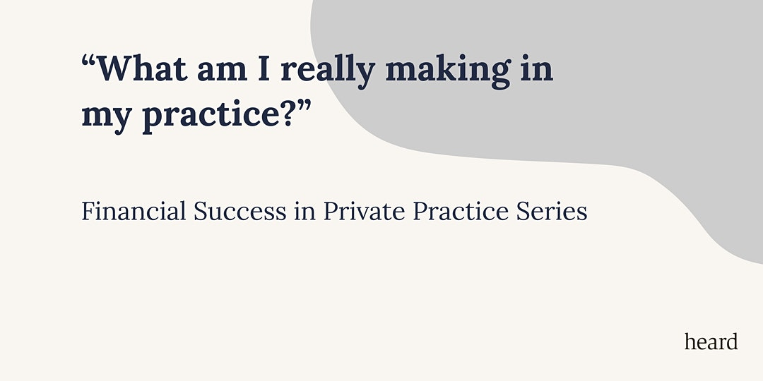 Financial Success Series: What am I really making in my practice?
