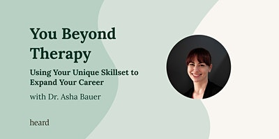 You Beyond Therapy: Using Your Unique Skill Set to Expand Your Career