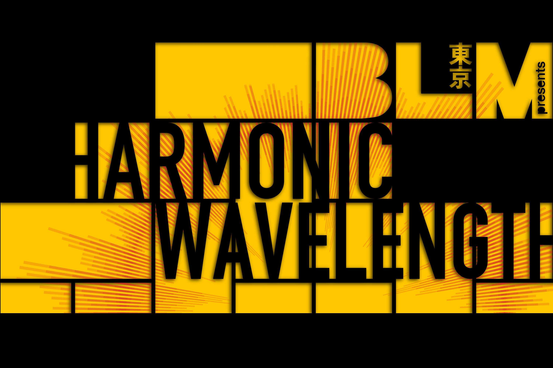 BLM Tokyo Presents Harmonic Wavelength