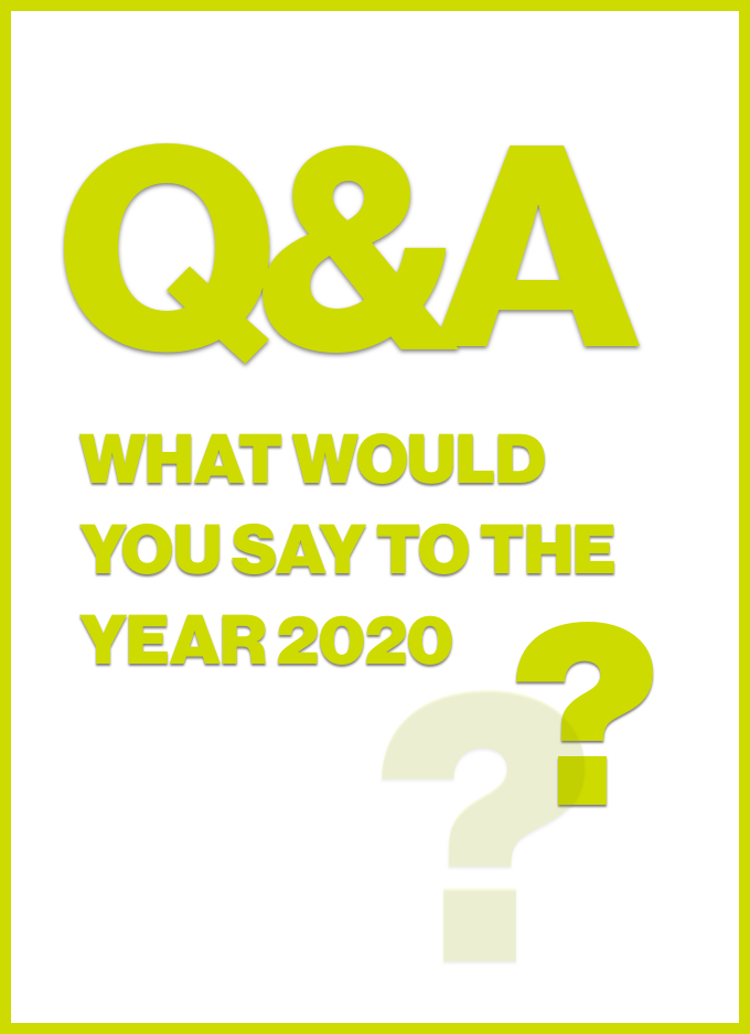 Q&A: What would you say to the year 2020?