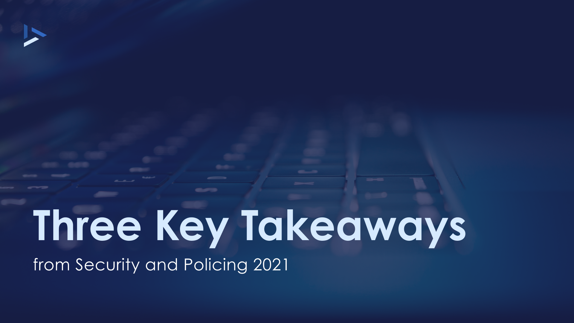 Three Key Takeaways from Security and Policing 2021