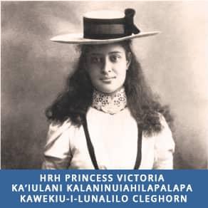 HRH Princess Victoria Ka'iulani Kalaninuiahilapalapa Kawekiu-i-Lunalilo Cleghorn