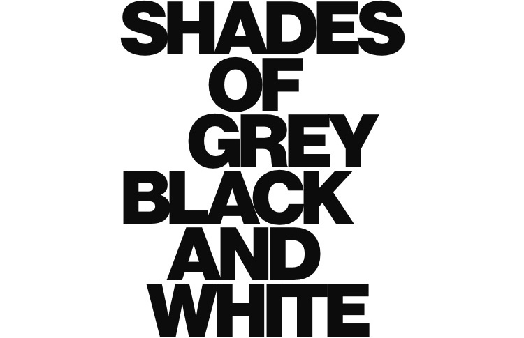 Shades of grey, black, and white